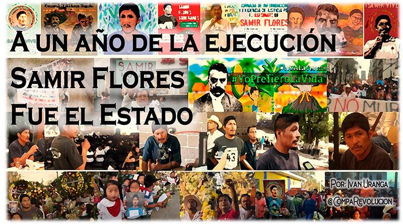 A un año de la ejecución Samir Flores-Fue el Estado. #SamirVive