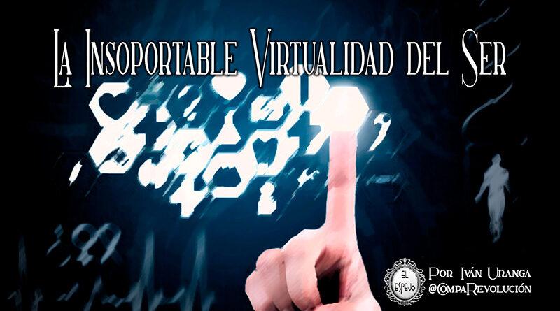 La insoportable virtualidad del ser